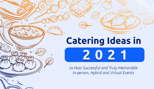 Catering Ideas in 2021 to Host Successful and Truly Memorable In-Person, Hybrid and Virtual Events