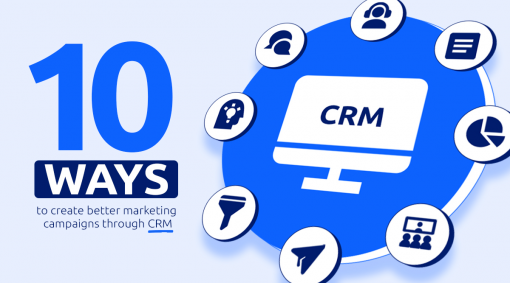 10 Ways to Create Better Marketing Campaigns Through CRM